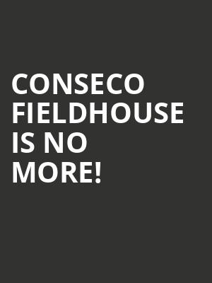 Conseco Fieldhouse is no more