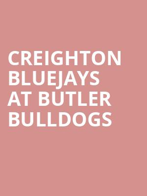 Creighton Bluejays at Butler Bulldogs at Hinkle Fieldhouse