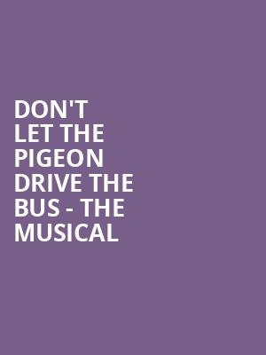 Don't Let the Pigeon Drive the Bus - The Musical at Clowes Memorial Hall