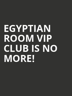 Egyptian Room VIP Club is no more