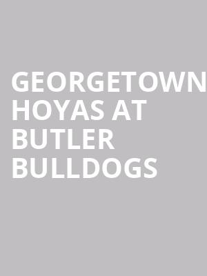 Georgetown Hoyas at Butler Bulldogs at Hinkle Fieldhouse