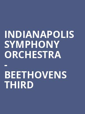 Indianapolis Symphony Orchestra - Beethovens Third at Hilbert Circle Theatre