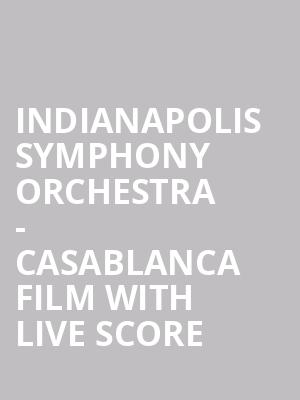 Indianapolis Symphony Orchestra - Casablanca Film with Live Score at Hilbert Circle Theatre