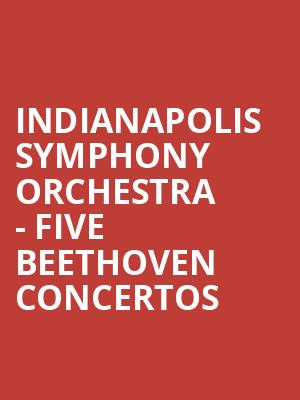 Indianapolis Symphony Orchestra - Five Beethoven Concertos at Hilbert Circle Theatre