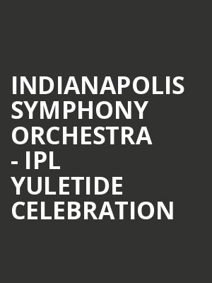 Indianapolis Symphony Orchestra - IPL Yuletide Celebration at Hilbert Circle Theatre