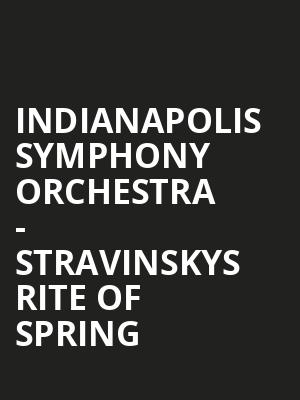 Indianapolis Symphony Orchestra - Stravinskys Rite of Spring at Hilbert Circle Theatre