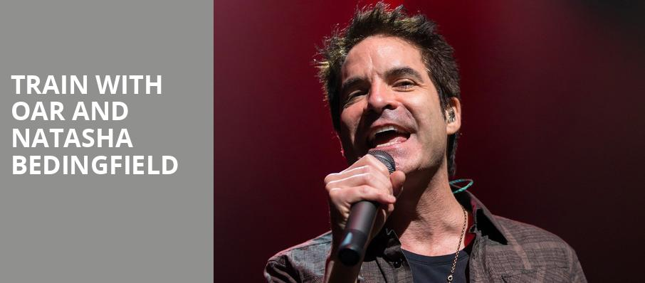 Train with OAR and Natasha Bedingfield, Klipsch Music Center , Indianapolis